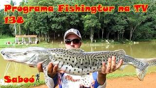 Programa Fishingtur na TV 138 - Pesqueiro Saboó