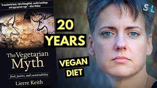 The Vegetarian Myth Lierre Keith 20 Years On Vegan Diet