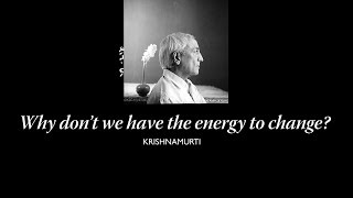Why Don't We Have The Energy To Change? | J. Krishnamurti