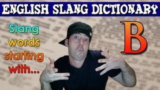 English Slang Dictionary - B - Slang Words Starting With B - English Slang Alphabet