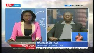 NewsDesk: Prosak Chair-Enock Makanga analyzes the dawn Al Shabaab Mandera attacks, 25/10/16