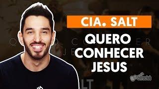 QUERO CONHECER JESUS (O Meu Amado É O Mais Belo) - Cia. Salt (aula De Violão Simplificada)