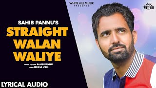Straight Walan Waliye (Lyrical Audio) | Sahib Pannu | New Punjabi Song 2020 | White Hill Music