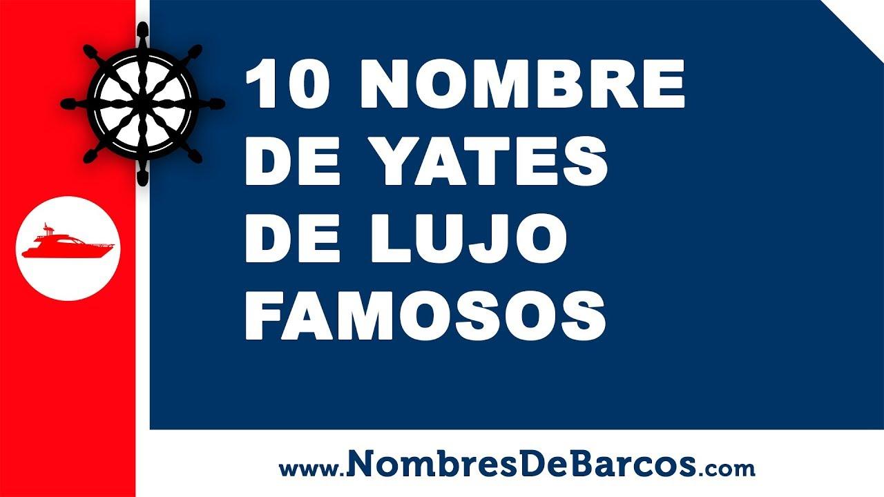 10 nombres de yates de lujo famosos - nombres de barcos - www.nombresdebarcos.com
