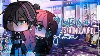 GLMM 'Hate is a strong word' {Gacha life}
