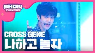 쇼챔피언 - episode-143 CROSS GENE - Nahago Nolja (크로스진 - 나하고 놀자)