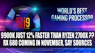 Intel 9900K Just 12% Faster than Ryzen 2700X ?? | RX 680 Coming in November, Say Sources