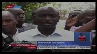 Energy Cabinet Secretary Charles Keter has dispels fears of power rationing in Kenya