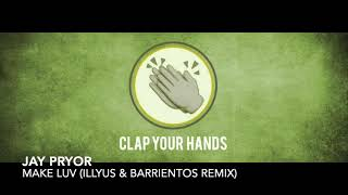 Jay Pryor   Make Luv (Illyus & Barrientos Remix)