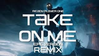 TAKE ON ME - Ready Player One | Epic Trailer Version  | REMIX.