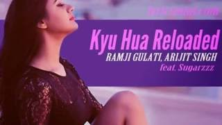 [Lyrics] Kyu Hua Reloaded  - Arijit Singh