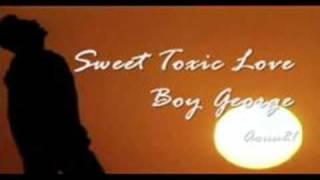 Boy George - Sweet toxic love - Welcome George !!!!!
