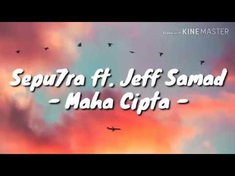 Sepu7ra ft. Jeff Samad - Maha Cipta (lirik)