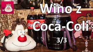 Wino z Coca-Coli. Eksperyment. Przepis cz. 3