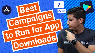 Best Campaigns to Run for App Downloads