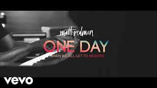One Day (When We All Get To Heaven) - Matt Redman Lyrics and Chords