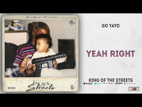 Go Yayo - Yeah Right (King Of The Streets)
