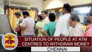 Situation of people at ATM Centres to withdraw money across Chennai | Thanthi TV