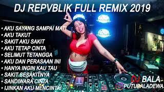 DJ REPVBLIK AKU SAYANG SAMPAI MATI VS AKU TAKUT HOUSE MUSIK REMIX 2019