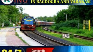 Hired Nominal Fare Train Ambulance Service in Bagdogra and Varanasi by King