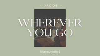 WHEREVER YOU GO - Jacob - Graham Reimer