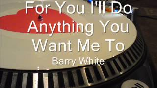 For You I'll Do Anything You Want Me To Barry White