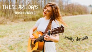 These Are Days - 10,000 Maniacs - Emily Dennis Cover