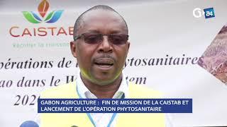 GABON: Agriculture fin de mission de la CAISTAB et lancement de l'opération phytosanitaire
