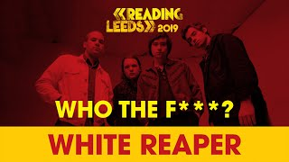 Who The F*** Are White Reaper? | Reading & Leeds 2019