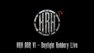 HRH TV – Daylight Robbery Live @ HRH AOR VI