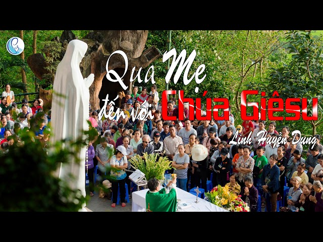 Ca Khúc: QUA MẸ ĐẾN VỚI CHÚA GIÊSU – Linh Huyền Dung