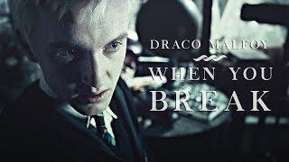 Draco Malfoy | When you break