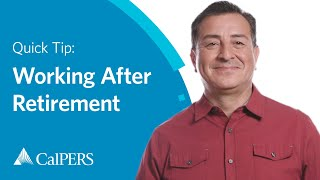 CalPERS Quick Tip: Working After Retirement