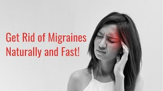 Get Rid of Migraines Naturally and Fast!