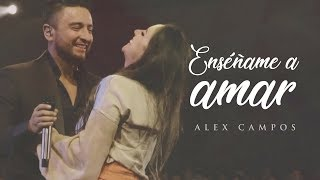 Enséñame a amar - Alex Campos - Momentos