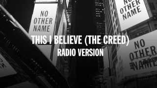 This I Believe (The Creed) Radio Version - Hillsong Worship