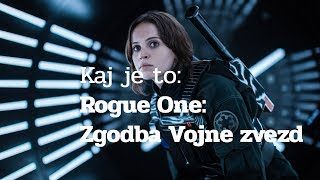 Kaj je to: Rogue One: Zgodba Vojne zvezd