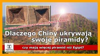 Dlaczego Chiny ukrywają swoje piramidy? Czy mają ich więcej niż Egipt?