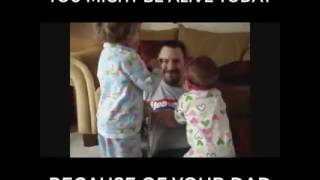 You might be alive today because of your Dad