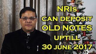 NRIs can Deposit Old Notes till 30th June 2017 [English] | NRI जमा करें पुराने नोट अब 30 जून 2017 तक