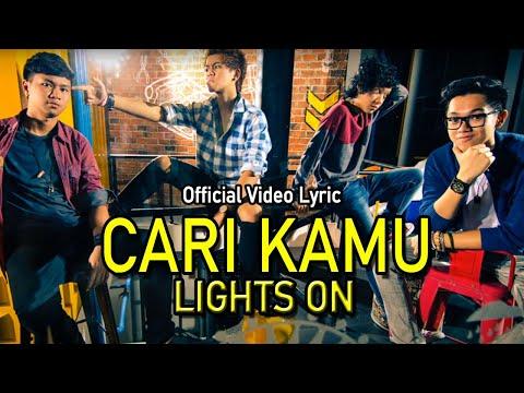 Lights On - Cari Kamu [Official Video Lyric]