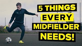 5 features of a GREAT midfielder | Improve your skills