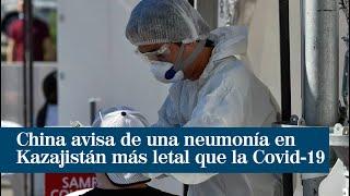 China advierte de un brote de neumonía en Kazajistán más letal que la Covid-19