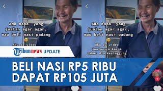 Setelah Viral Penjual Agar-agar Beli Nasi Padang dengan Uang Rp5 Ribu, Kini Dapat Donasi Rp105 juta