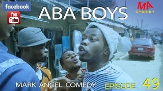 ABA BOYS (Mark Angel Comedy) (Episode 49)
