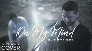 On My Mind - Ellie Goulding (Boyce Avenue feat. Jacob Whitesides cover) on Spotify and iTunes