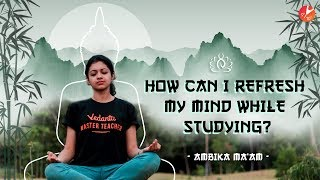 How to Refresh Mind and Concentrate On Studies?   Reboot Your Brain Tips to Focus On Studies