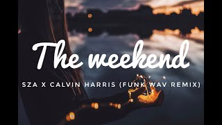 SZA X Calvin Harris   The Weekend (Funk Wav Remix )(Lyrics)