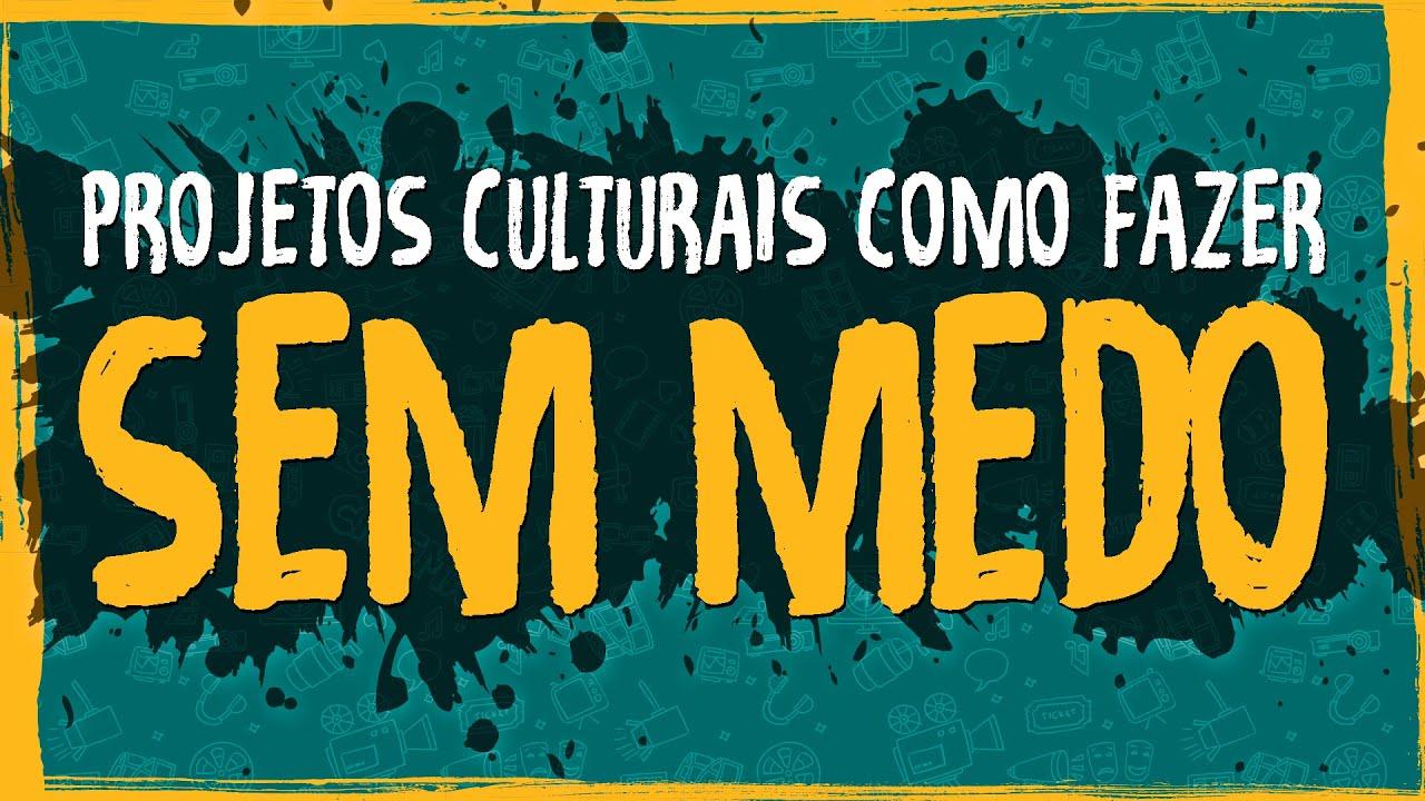 Projetos Culturais – Como fazer Sem Medo!