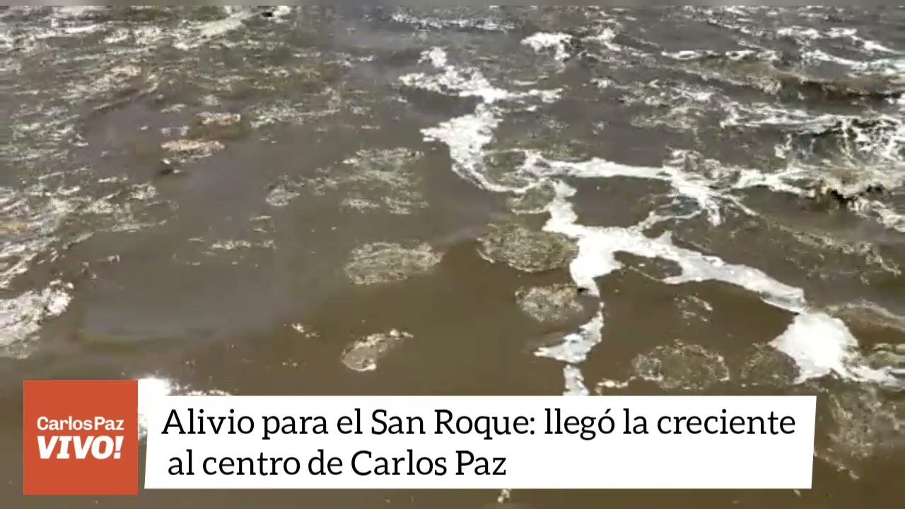 VÍDEO - ALIVIO PARA EL SAN ROQUE : LLEGÓ LA CRECIENTE AL CENTRO DE CARLOS PAZ, CÓRDOBA.